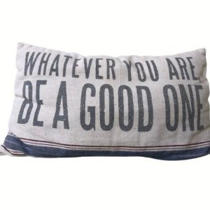 Whatever You Are, Be a Good One Pillow